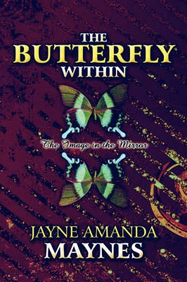 The Butterfly Within: The Image in the Mirror by Jayne Amanda Maynes image