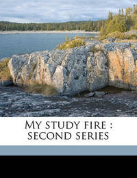 My Study Fire: Second Series by Hamilton Wright Mabie