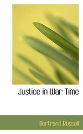Justice in War Time by Bertrand Russell