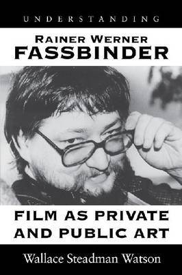 Understanding Rainer Werner Fassbinder by Wallace Steadman Watson image