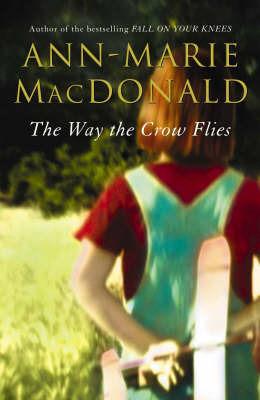The Way the Crow Flies by Ann-Marie MacDonald