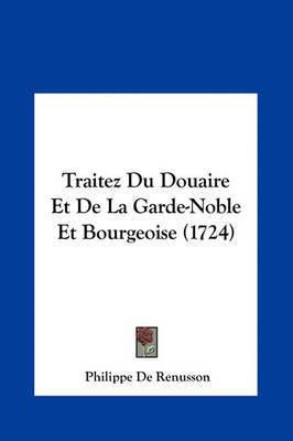 Traitez Du Douaire Et de La Garde-Noble Et Bourgeoise (1724) by Philippe De Renusson