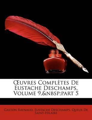 Uvres Compltes de Eustache DesChamps, Volume 9, Part 5 by Eustache DesChamps
