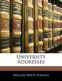 University Addresses by William Watts Folwell