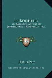 Le Bonheur: Ou Nouveau Systeme de Jurisprudence Naturelle (1753) by Elie Luzac