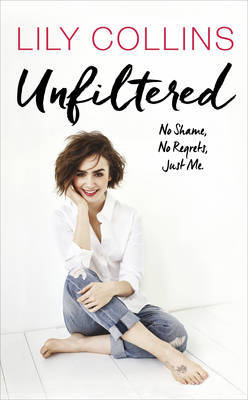 Unfiltered: No Shame, No Regrets, Just Me by Lily Collins image
