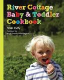 River Cottage Baby and Toddler Cookbook by Nikki Duffy