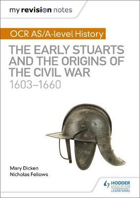 My Revision Notes: OCR AS/A-level History: The Early Stuarts and the Origins of the Civil War 1603-1660 by Nicholas Fellows image