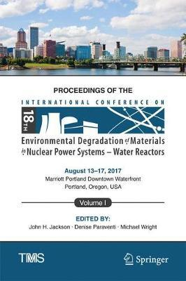 Proceedings of the 18th International Conference on Environmental Degradation of Materials in Nuclear Power Systems - Water Reactors image