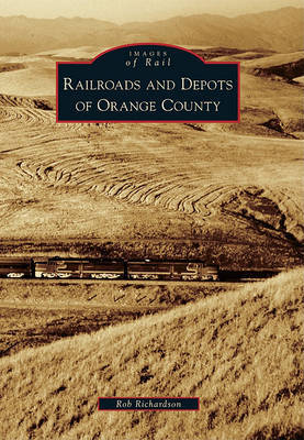 Railroads and Depots of Orange County by Rob Richardson