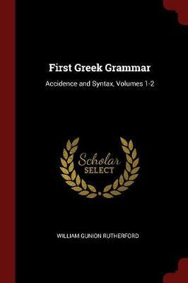 First Greek Grammar by William Gunion Rutherford image
