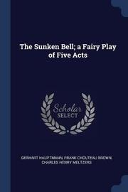 The Sunken Bell; A Fairy Play of Five Acts by Gerhart Hauptmann