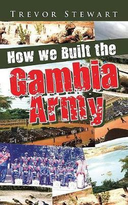 How We Built the Gambia Army by Trevor Stewart image