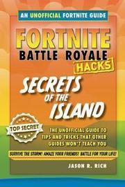 Fortnite Battle Royale Hacks: Secrets of the Island by Jason R Rich
