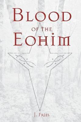 Blood of the Eohim by J Fries