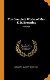 The Complete Works of Mrs. E. B. Browning; Volume 4 by Elizabeth (Barrett) Browning