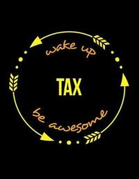 Wake Up Tax Be Awesome Cool Notebook for a Tax Adviser, Legal Ruled Journal by Useful Occupations Books