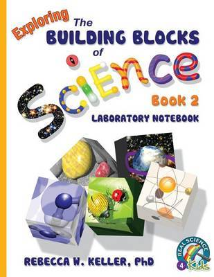 Exploring the Building Blocks of Science Book 2 Laboratory Notebook by Phd Rebecca W Keller