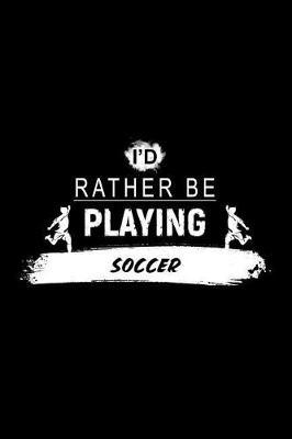 I'd Rather Be Playing Soccer by Chadam Journals