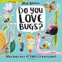 Do You Love Bugs? by Matt Robertson