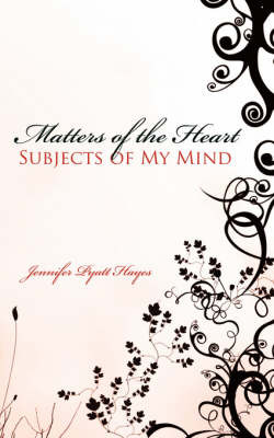 Matters of the Heart Subjects of My Mind by Jennifer Pyatt Hayes image