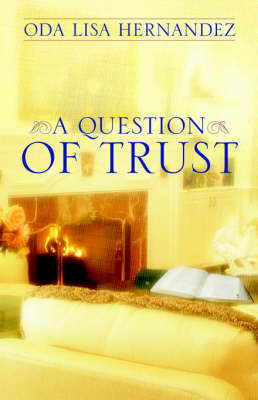 A Question of Trust by Oda Lisa Hernandez
