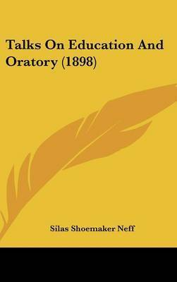 Talks on Education and Oratory (1898) by Silas Shoemaker Neff