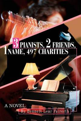 3 Pianists, 2 Friends, 1 Name, 497 Charities by Bennett Lear Fairorth