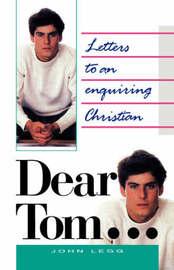 Dear Tom...Letters to an Enquiring Christian by John D. Legg image