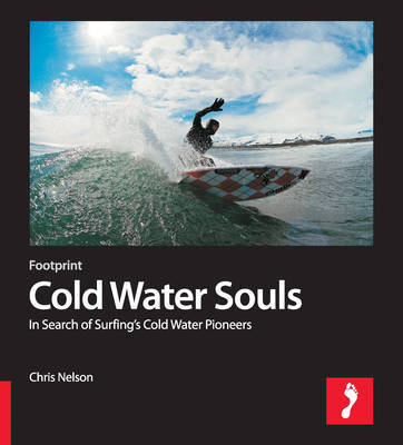 Cold Water Souls Footprint Activity & Lifestyle Guide: In Search of Surfing's Cold Water Pioneers by Chris Nelson image