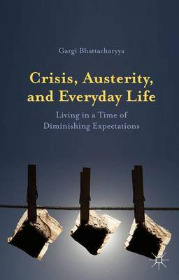 Crisis, Austerity, and Everyday Life by Gargi Bhattacharyya