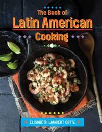The Book of Latin American Cooking by Elizabeth Lambert Ortiz