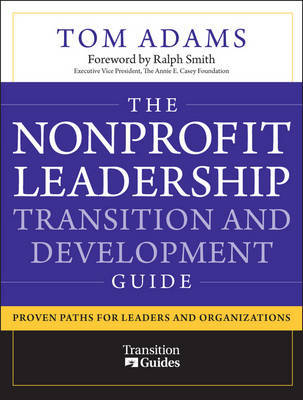 The Nonprofit Leadership Transition and Development Guide by Tom Adams