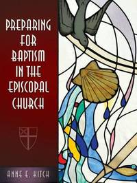 Preparing for Baptism in the Episcopal Church by Anne E Anne E Kitch