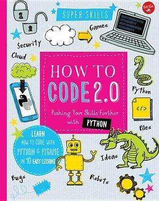 How to Code 2 0: Pushing Your Skills Further with Python