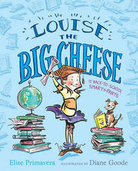 Louise the Big Cheese and the Back-to-School Smarty-Pants by Elise Primavera
