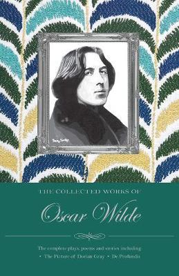 Oscar Wilde: Collected Works by Oscar Wilde