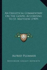 An Exegetical Commentary on the Gospel According to St. Matthew (1909) by Alfred Plummer