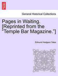 Pages in Waiting. [Reprinted from the Temple Bar Magazine.] by Edmund Hodgson Yates