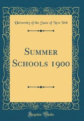 Summer Schools 1900 (Classic Reprint) by University of the State of New York