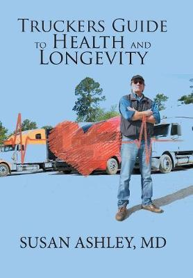 Truckers Guide to Health and Longevity by MD Susan Ashley
