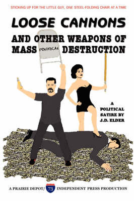 Loose Cannons and Other Weapons of Mass Political Destruction by J.D. Elder image
