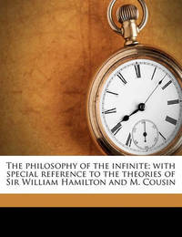 The Philosophy of the Infinite; With Special Reference to the Theories of Sir William Hamilton and M. Cousin by Henry Calderwood