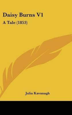 Daisy Burns V1: A Tale (1853) by Julia Kavanagh