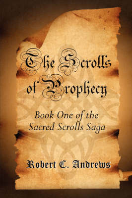 The Scrolls of Prophecy by Robert C. Andrews