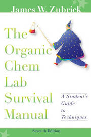 The Organic Chem Lab Survival Manual: A Student's Guide to Techniques by James W. Zubrick image