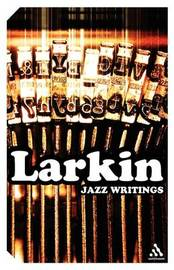 Jazz Writings by Philip Larkin
