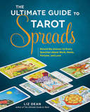 The Ultimate Guide to Tarot Spreads by Liz Dean