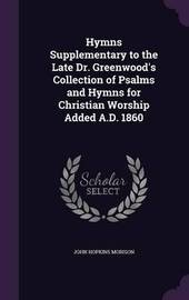 Hymns Supplementary to the Late Dr. Greenwood's Collection of Psalms and Hymns for Christian Worship Added A.D. 1860 by John Hopkins Morison image