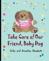 Take Care of Our Friend, Baby Dog by Julie Elizabeth